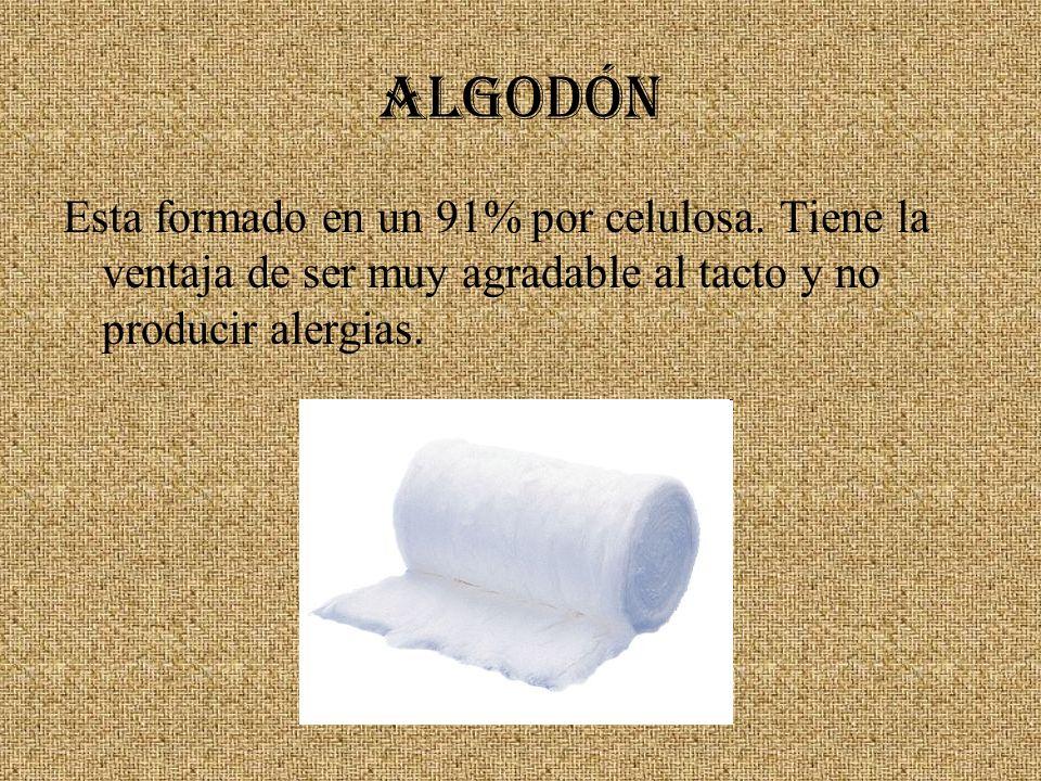 ALGODÓN Esta formado en un 91% por celulosa. Tiene la ventaja de ser muy agradable al tacto y no producir alergias.