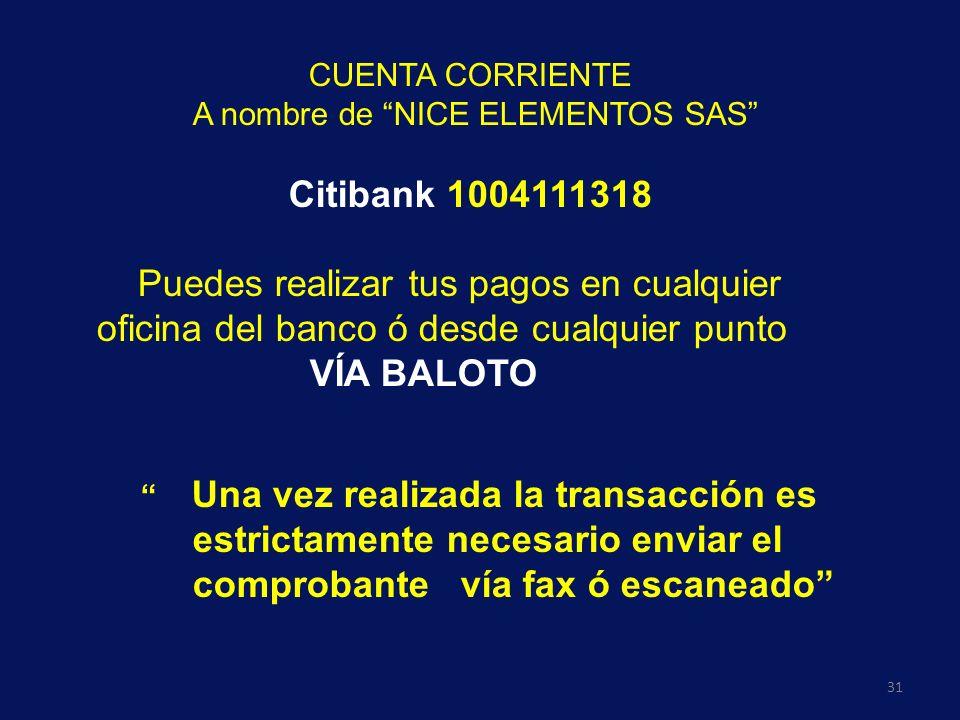 31 CUENTA CORRIENTE A nombre de NICE ELEMENTOS SAS Citibank 1004111318 Puedes realizar tus pagos en cualquier oficina del banco ó desde cualquier punt