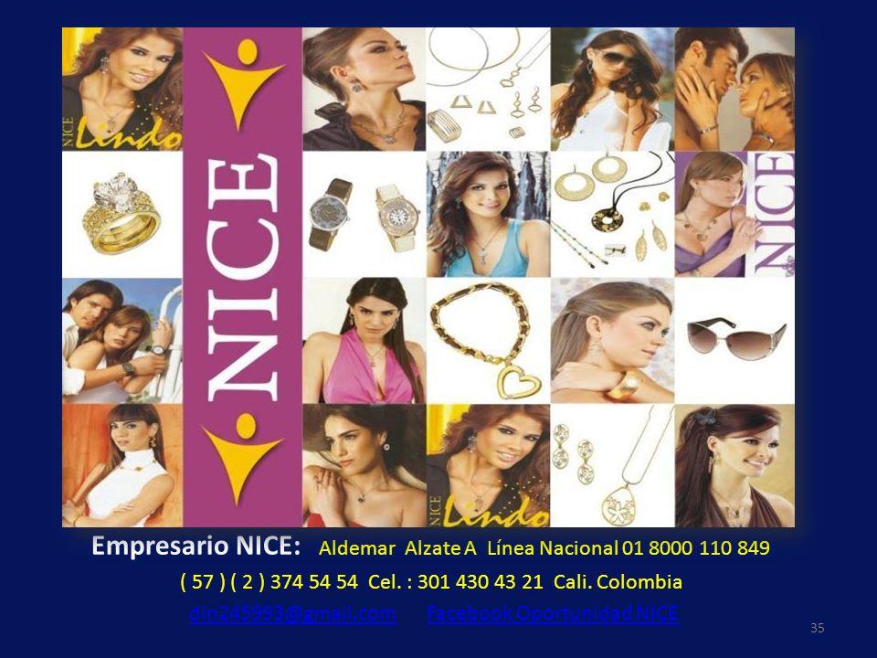 Empresario NICE: Aldemar Alzate A Línea Nacional 01 8000 110 849 ( 57 ) ( 2 ) 374 54 54 Cel. : 301 430 43 21 Cali. Colombia din245993@gmail.com Facebo