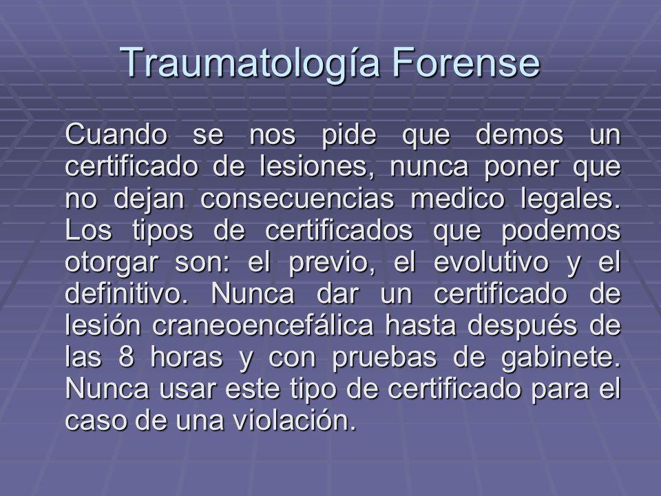 Traumatología Forense Cuando se nos pide que demos un certificado de lesiones, nunca poner que no dejan consecuencias medico legales. Los tipos de cer