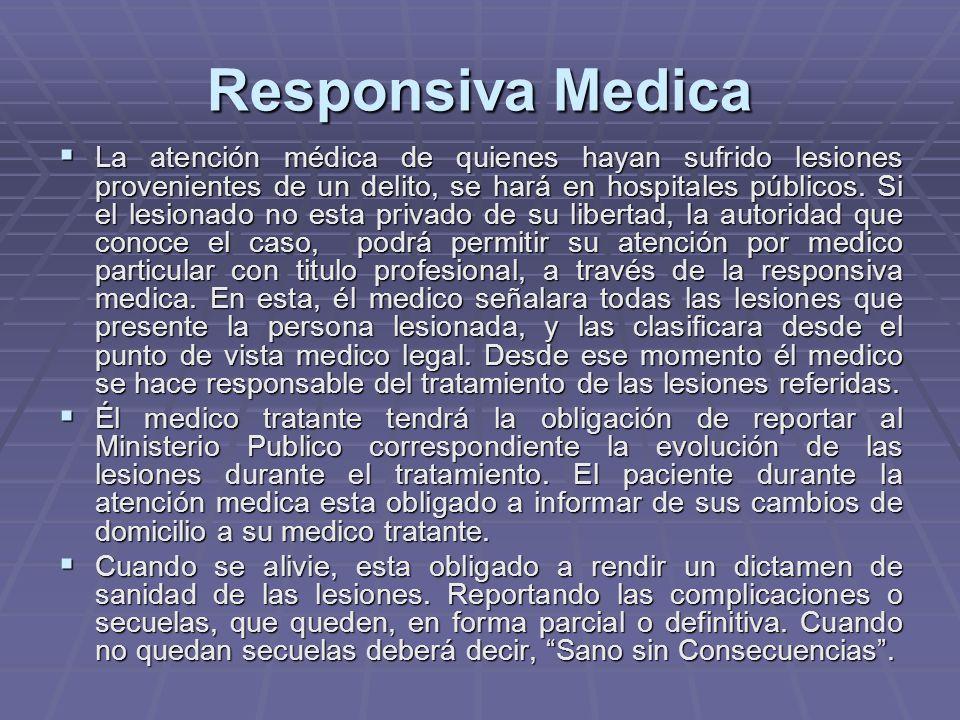 Responsiva Medica La atención médica de quienes hayan sufrido lesiones provenientes de un delito, se hará en hospitales públicos. Si el lesionado no e