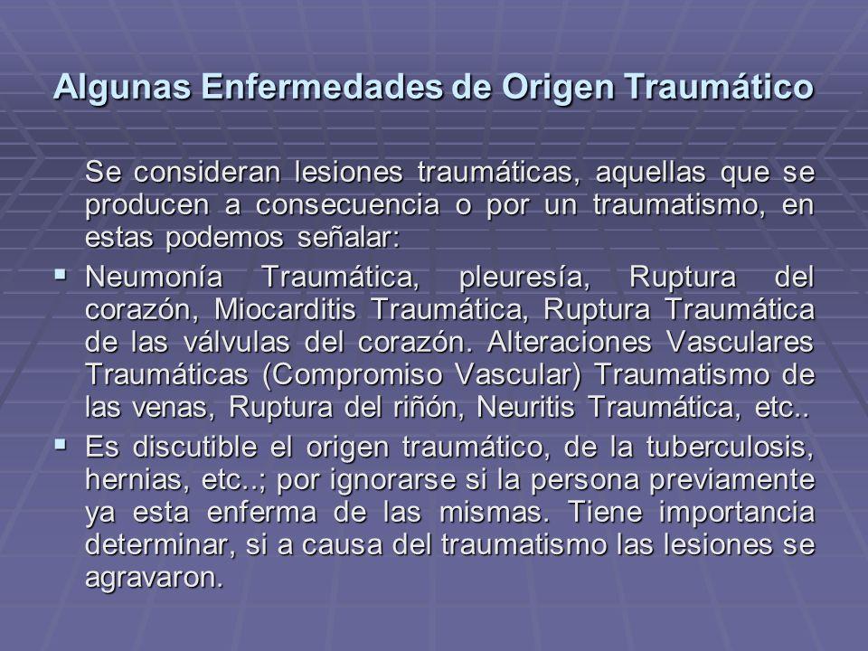 Algunas Enfermedades de Origen Traumático Se consideran lesiones traumáticas, aquellas que se producen a consecuencia o por un traumatismo, en estas podemos señalar: Neumonía Traumática, pleuresía, Ruptura del corazón, Miocarditis Traumática, Ruptura Traumática de las válvulas del corazón.