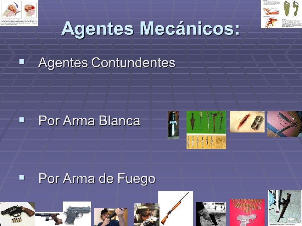 Agentes Mecánicos: Agentes Contundentes Agentes Contundentes Por Arma Blanca Por Arma Blanca Por Arma de Fuego Por Arma de Fuego