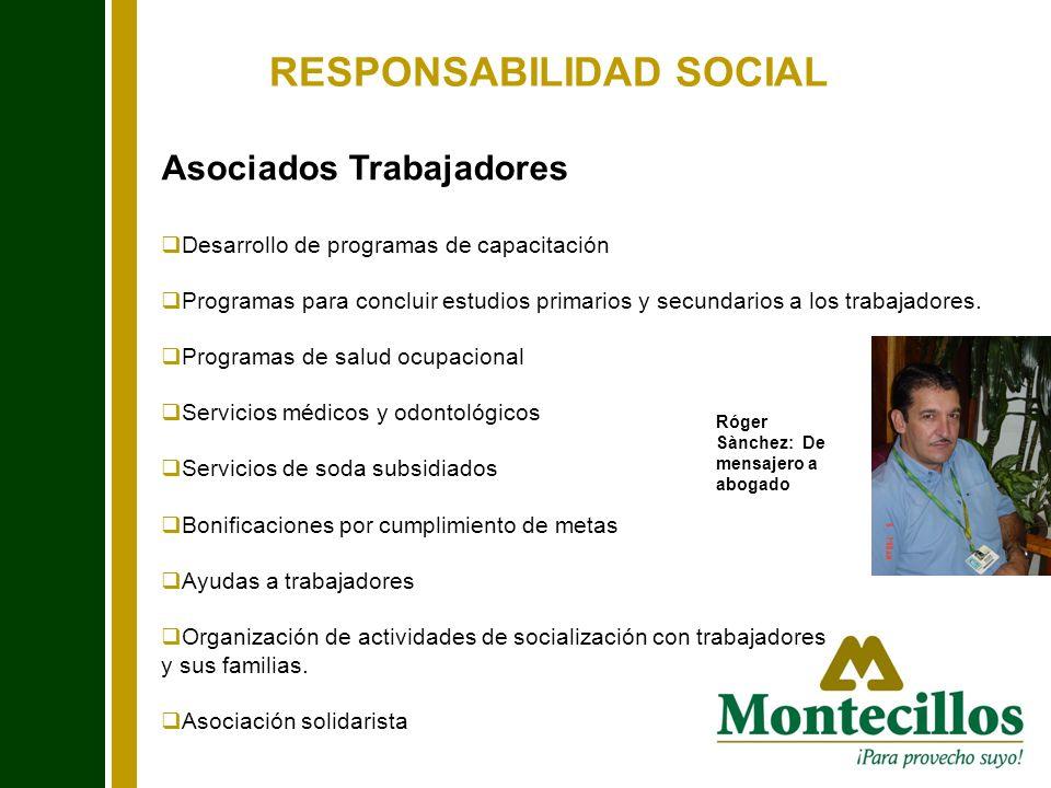 RESPONSABILIDAD SOCIAL Asociados Trabajadores Desarrollo de programas de capacitación Programas para concluir estudios primarios y secundarios a los t