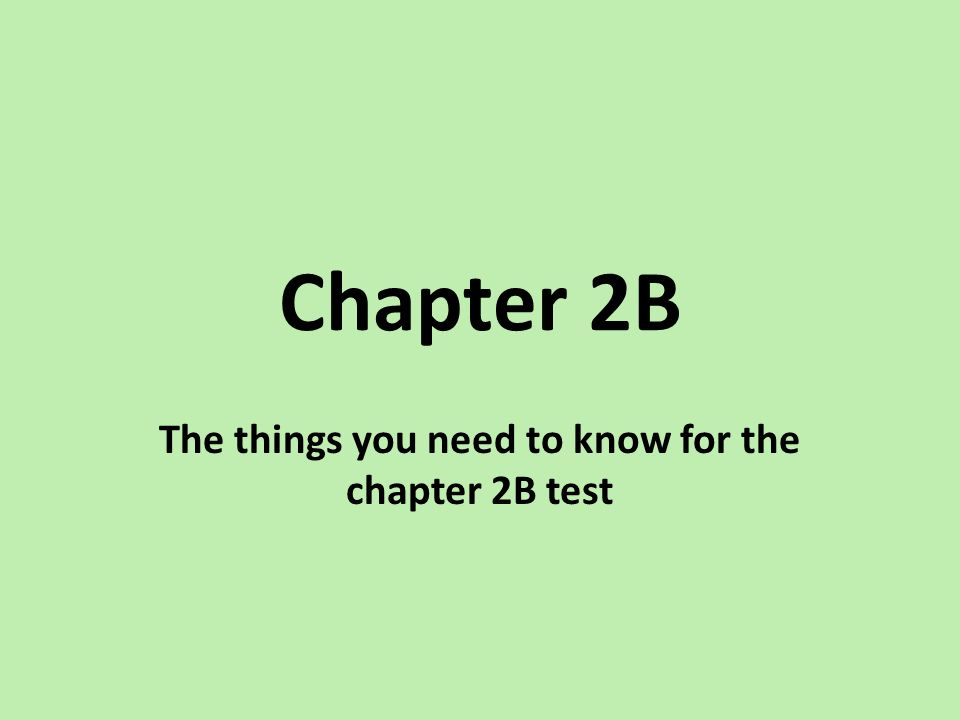 Chapter 2B The things you need to know for the chapter 2B test
