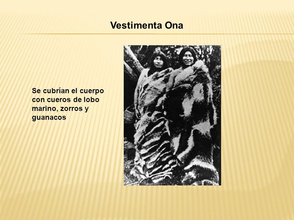 Vestimenta Ona Se cubrían el cuerpo con cueros de lobo marino, zorros y guanacos
