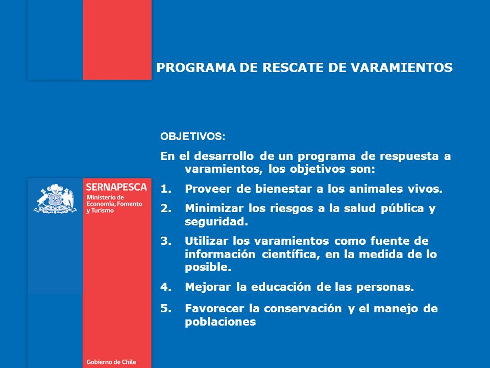 PROGRAMA DE RESCATE DE VARAMIENTOS OBJETIVOS: En el desarrollo de un programa de respuesta a varamientos, los objetivos son: 1.Proveer de bienestar a los animales vivos.