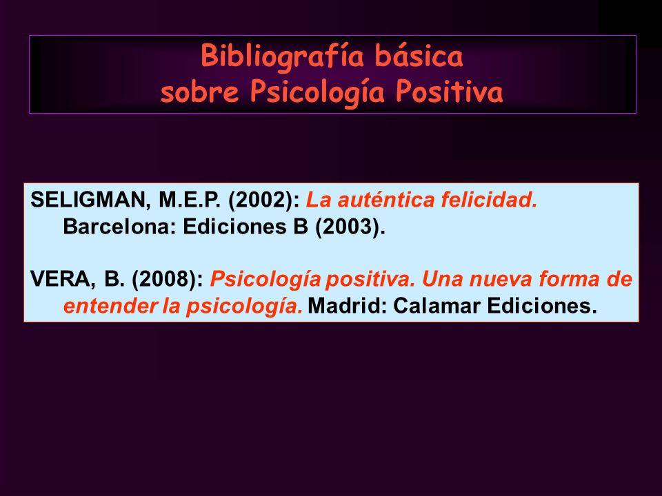 SELIGMAN, M.E.P. (2002): La auténtica felicidad. Barcelona: Ediciones B (2003). VERA, B. (2008): Psicología positiva. Una nueva forma de entender la p