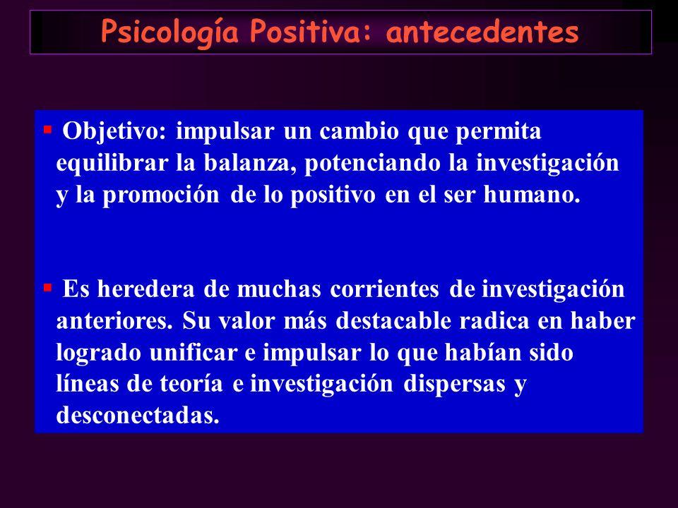 Psicología Positiva: antecedentes Objetivo: impulsar un cambio que permita equilibrar la balanza, potenciando la investigación y la promoción de lo po