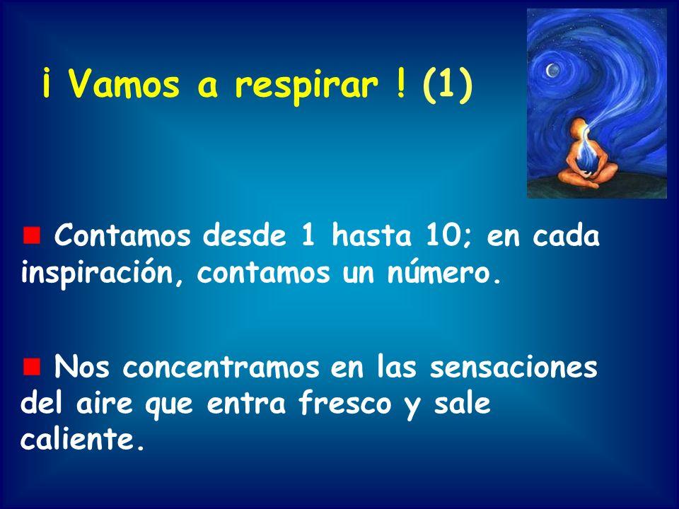 ¡ Vamos a respirar ! (1) Contamos desde 1 hasta 10; en cada inspiración, contamos un número. Nos concentramos en las sensaciones del aire que entra fr