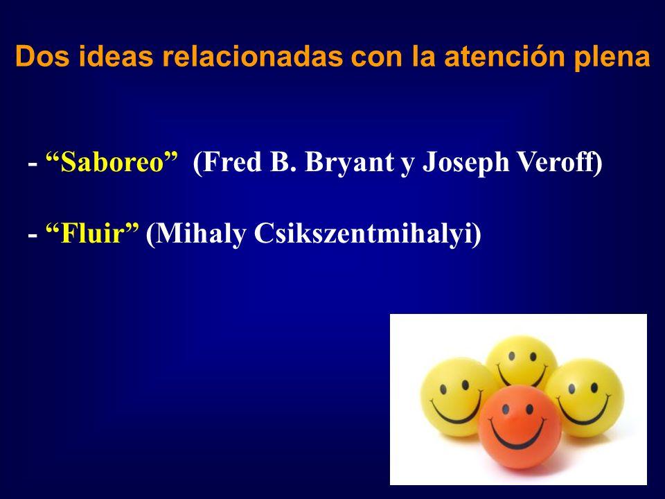 Dos ideas relacionadas con la atención plena - Saboreo (Fred B. Bryant y Joseph Veroff) - Fluir (Mihaly Csikszentmihalyi)