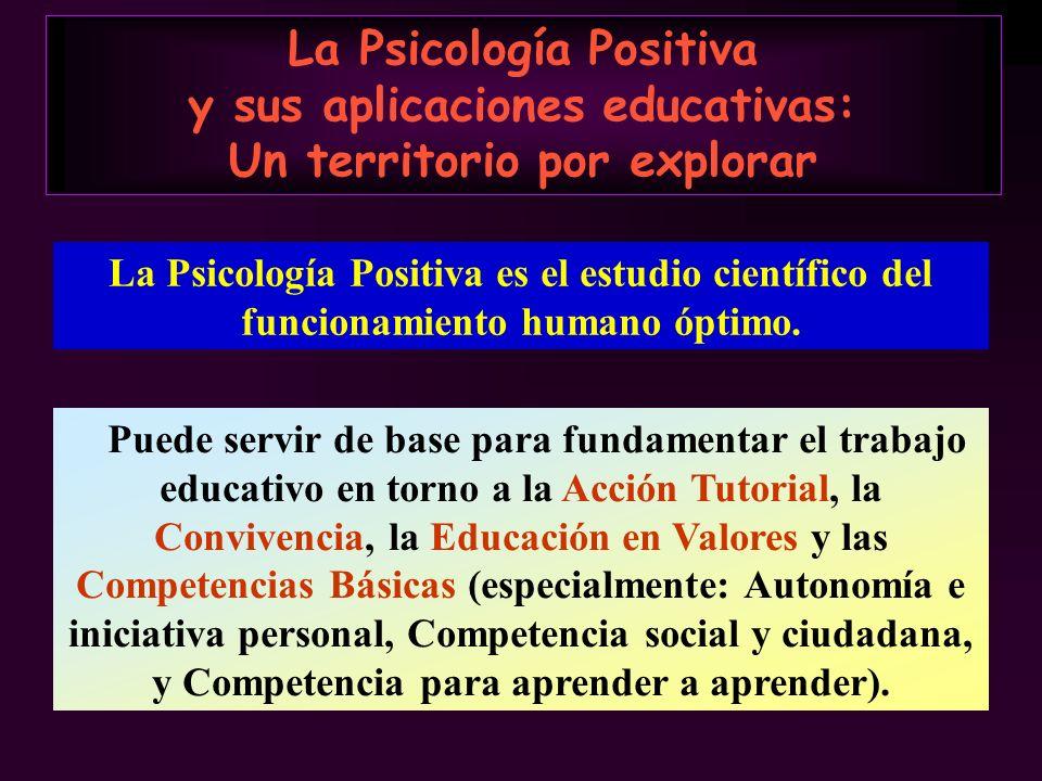 La Psicología Positiva y sus aplicaciones educativas: Un territorio por explorar Puede servir de base para fundamentar el trabajo educativo en torno a