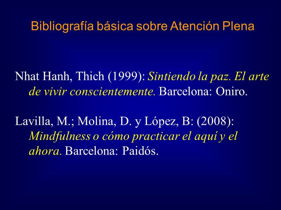 Bibliografía básica sobre Atención Plena Nhat Hanh, Thich (1999): Sintiendo la paz. El arte de vivir conscientemente. Barcelona: Oniro. Lavilla, M.; M