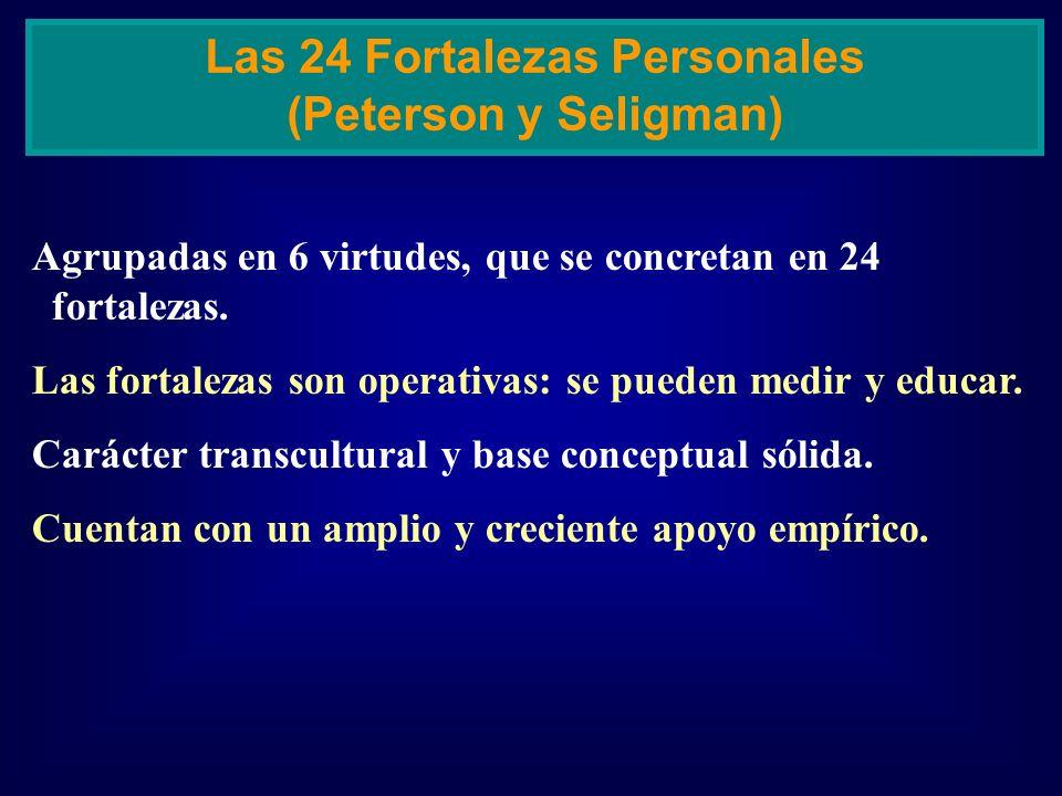 Agrupadas en 6 virtudes, que se concretan en 24 fortalezas. Las fortalezas son operativas: se pueden medir y educar. Carácter transcultural y base con