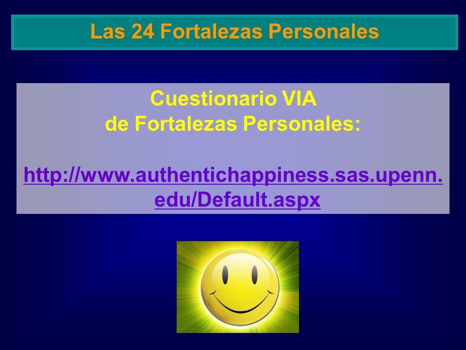 Cuestionario VIA de Fortalezas Personales: http://www.authentichappiness.sas.upenn. edu/Default.aspx Las 24 Fortalezas Personales