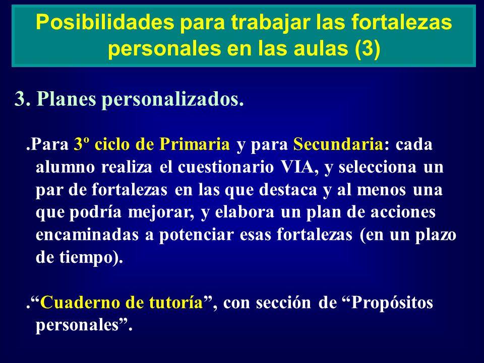 3. Planes personalizados. Posibilidades para trabajar las fortalezas personales en las aulas (3).Para 3º ciclo de Primaria y para Secundaria: cada alu