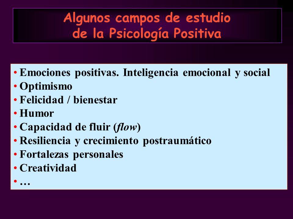 Emociones positivas. Inteligencia emocional y social Optimismo Felicidad / bienestar Humor Capacidad de fluir (flow) Resiliencia y crecimiento postrau