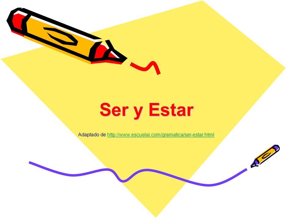 Ser y Estar Adaptado de http://www.escuelai.com/gramatica/ser-estar.html http://www.escuelai.com/gramatica/ser-estar.html