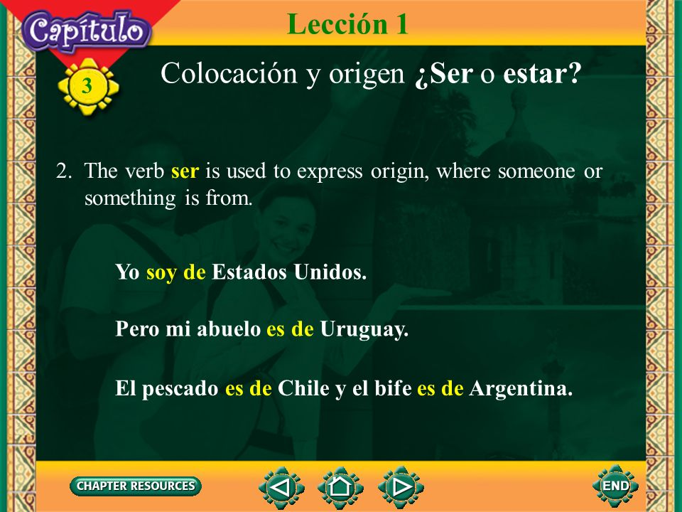 3 1. There are two verbs to express to be in Spanish. They are ser and estar. Each of these verbs has specific uses. They are not interchangeable. The