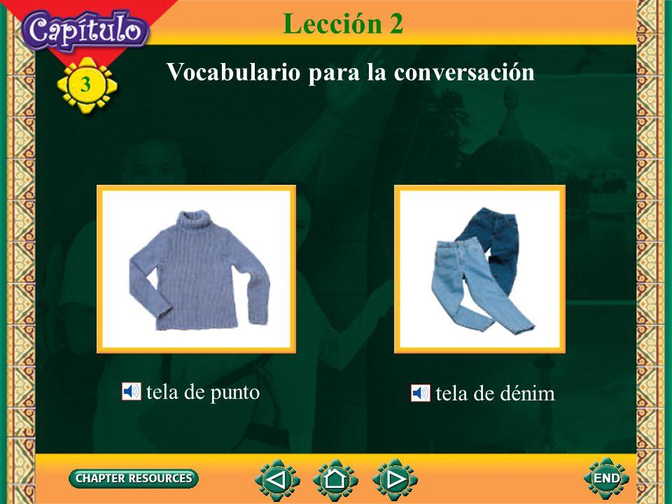 3 Lección 2 Vocabulario para la conversación Las telas tela de lana tela de algodón