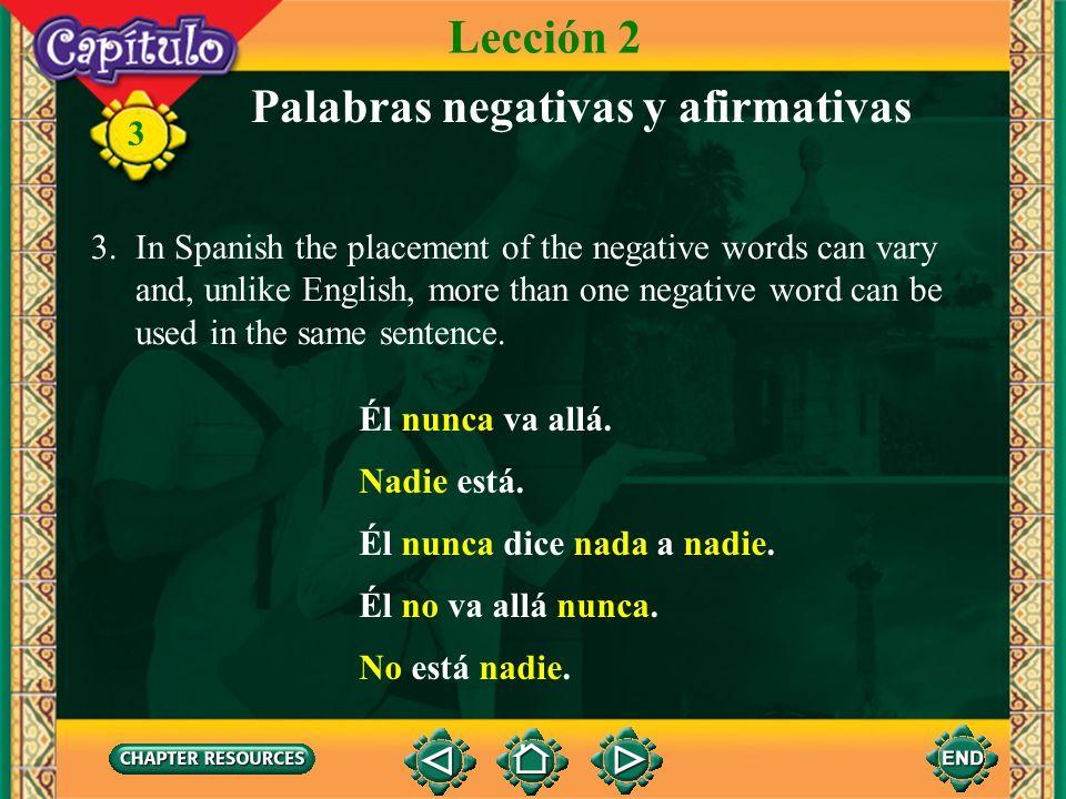 3 Palabras negativas y afirmativas Lección 2 Note that alguno and ninguno shorten to algún and ningún before a masculine singular noun and carry a written accent.