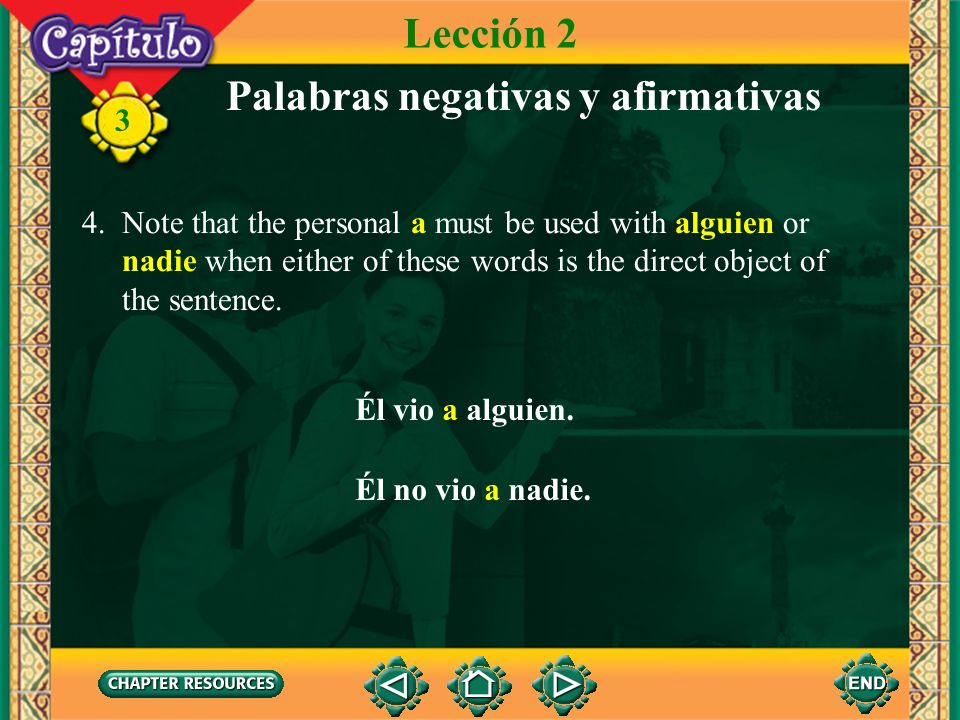 3 Palabras negativas y afirmativas 3. In Spanish the placement of the negative words can vary and, unlike English, more than one negative word can be
