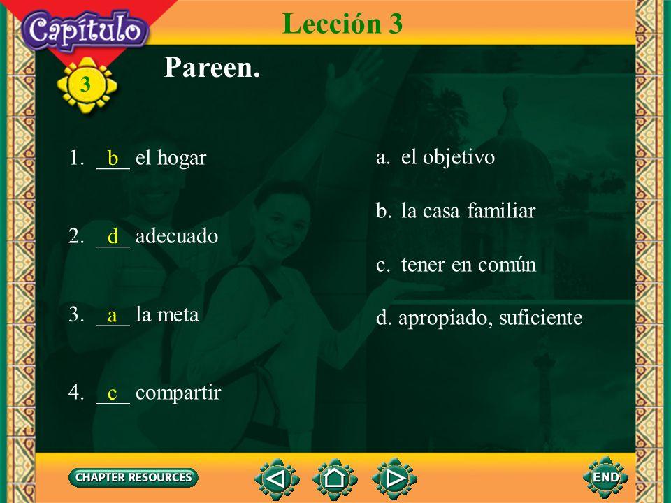 3 Vocabulario para la lectura Lección 3 el/la egresado(a) graduado de un colegio el hogar la casa familiar la meta el objetivo adecuado(a) apropiado(a