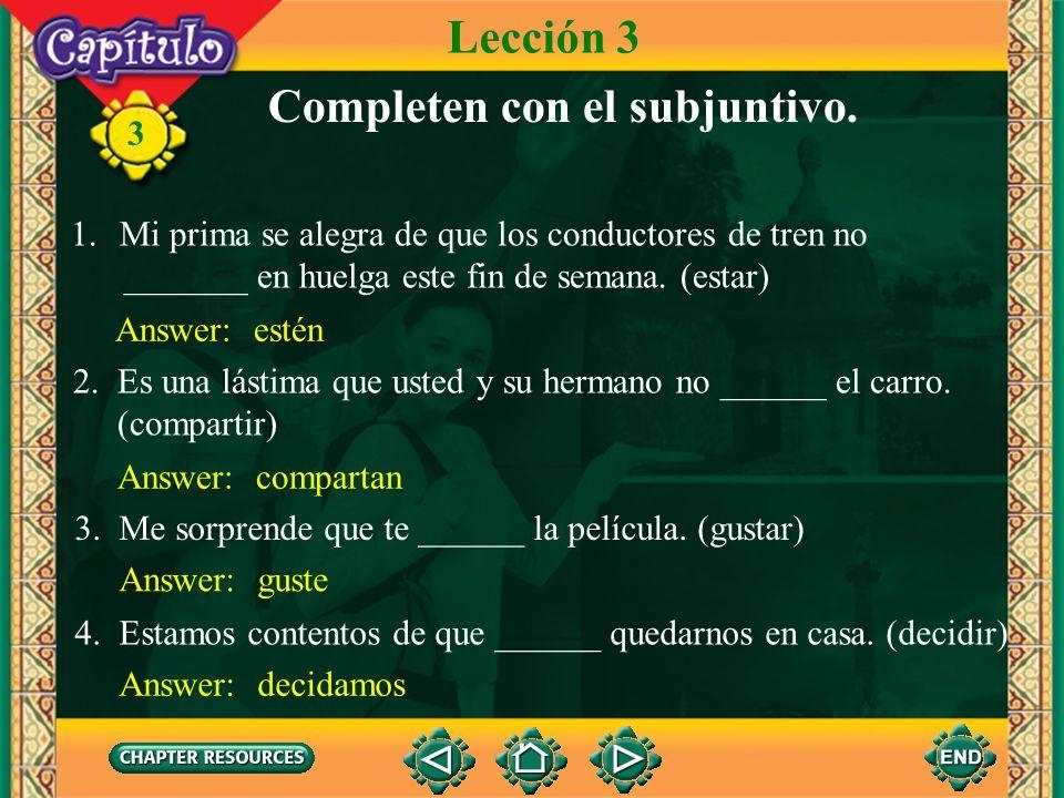 3 Subjuntivo con expresiones de emoción Lección 3 In the sentences on the previous slide, Teresas presence is a fact, but the subjunctive is used beca