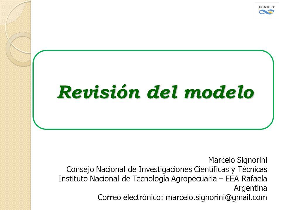 Revisión del modelo Marcelo Signorini Consejo Nacional de Investigaciones Científicas y Técnicas Instituto Nacional de Tecnología Agropecuaria – EEA R