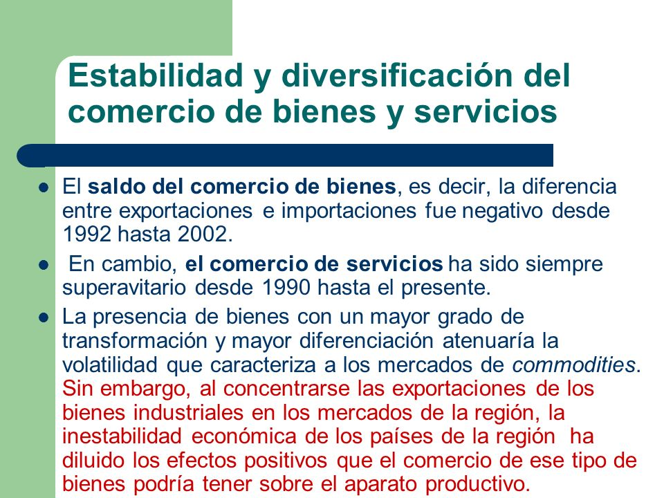 Estabilidad y diversificación del comercio de bienes y servicios El saldo del comercio de bienes, es decir, la diferencia entre exportaciones e import