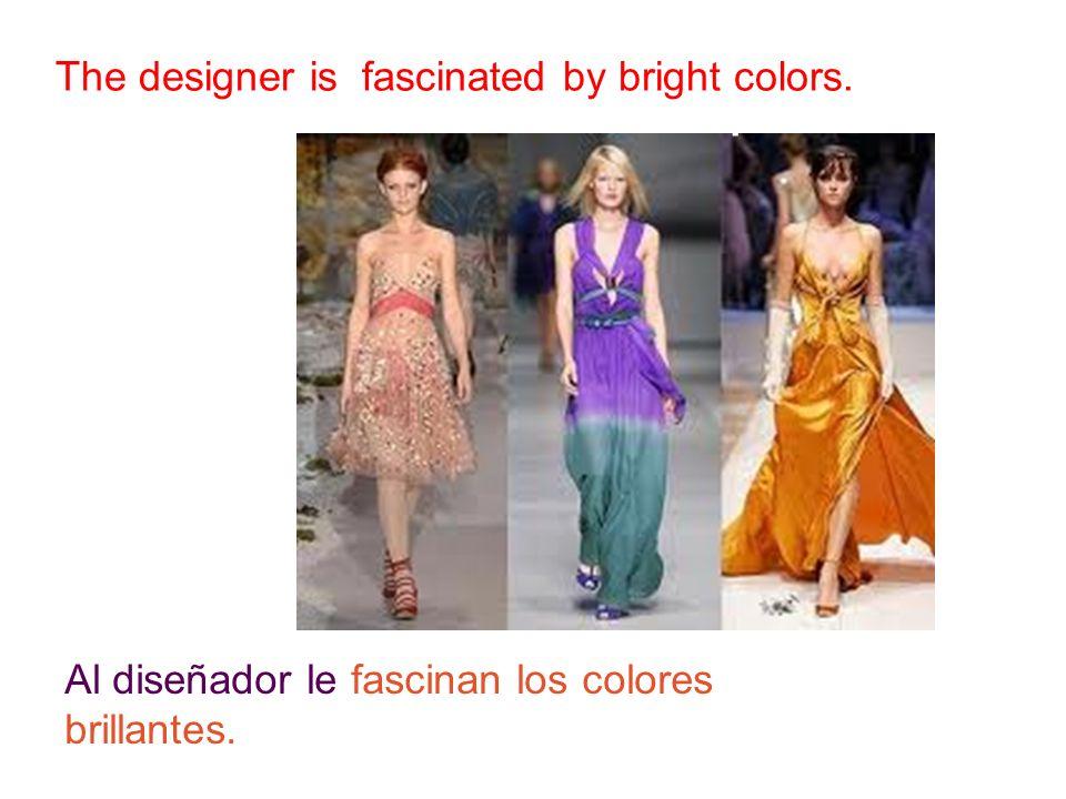 ¿ C ó mo se dice en espa ñ ol?: The designer is fascinated by bright colors.