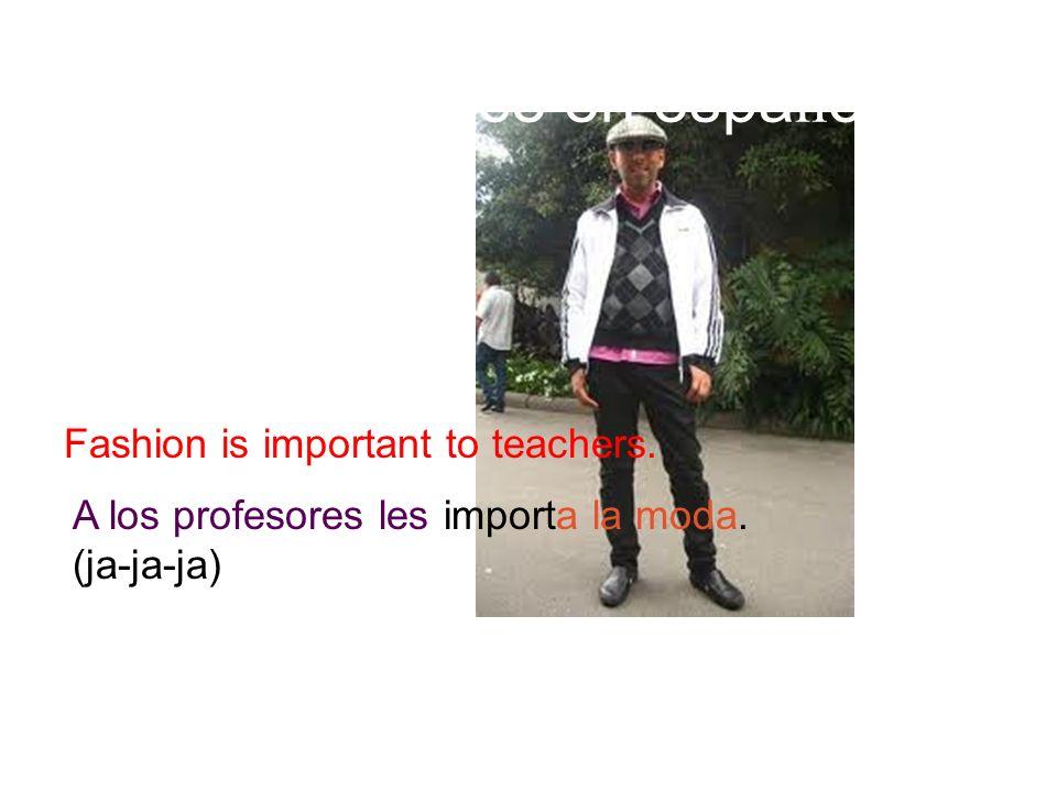 ¿ C ó mo se dice en espa ñ ol?: Fashion is important to teachers.