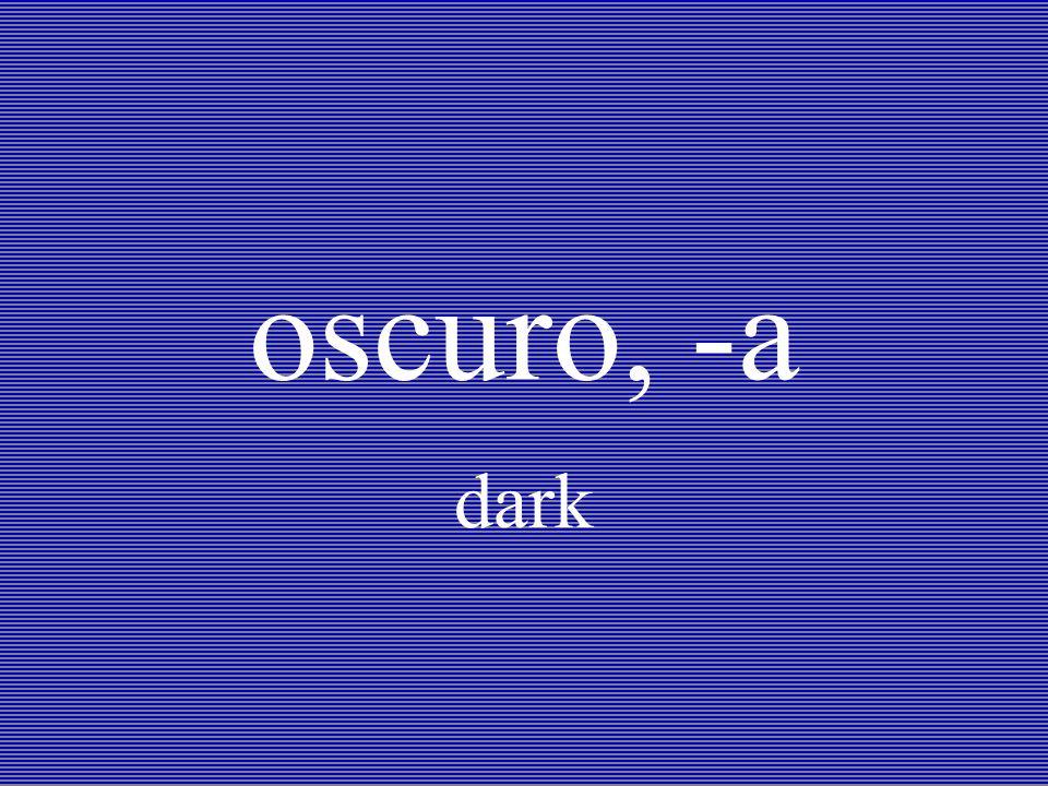 oscuro, -a dark