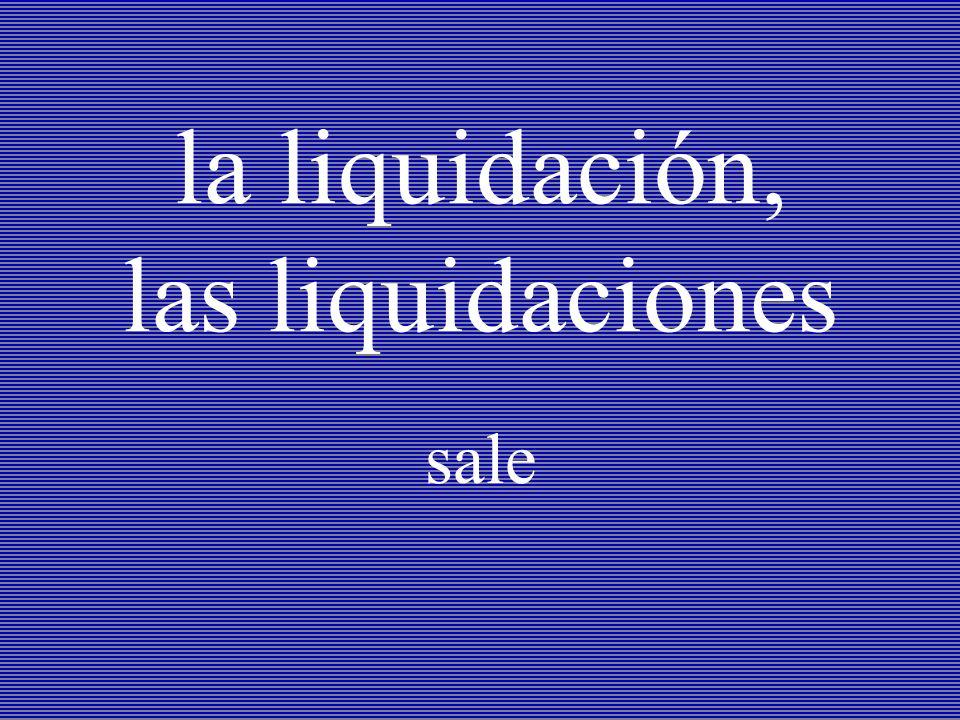la liquidación, las liquidaciones sale