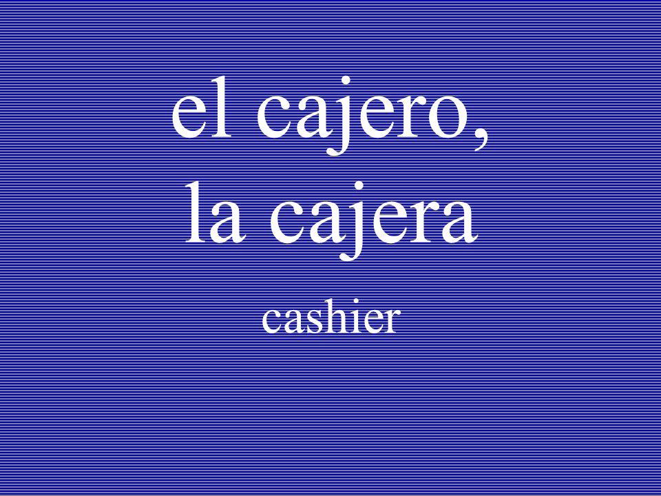 el cajero, la cajera cashier