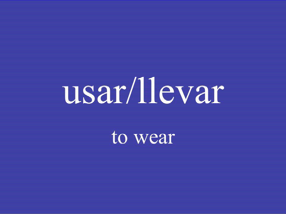 usar/llevar to wear
