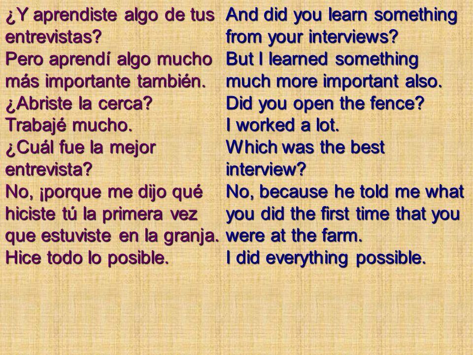 ¿Y aprendiste algo de tus entrevistas.Pero aprendí algo mucho más importante también.