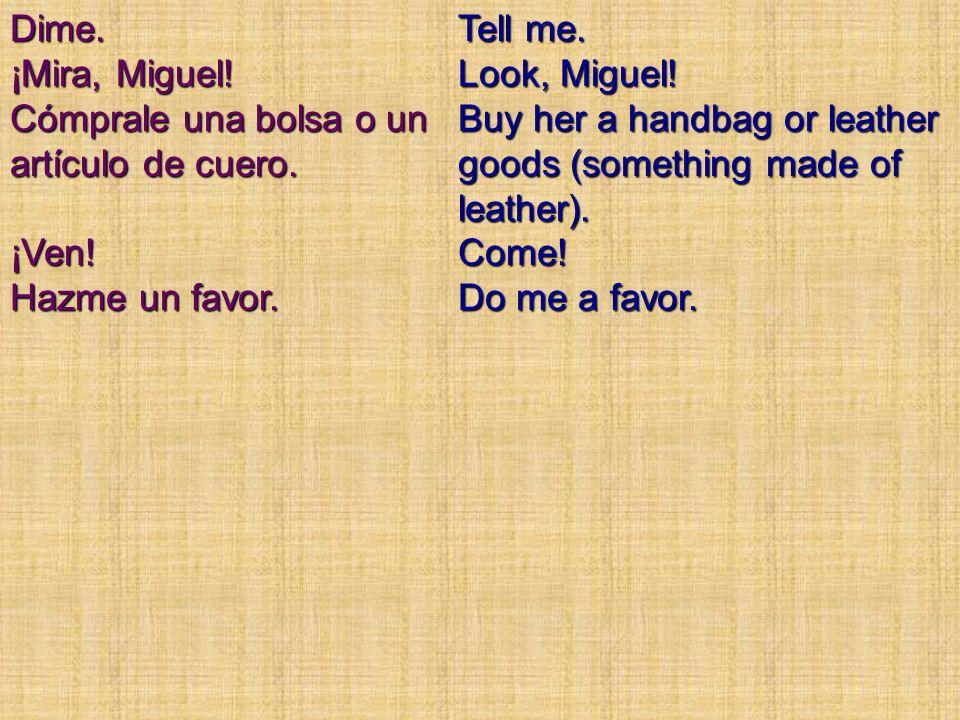 Dime.¡Mira, Miguel. Cómprale una bolsa o un artículo de cuero.