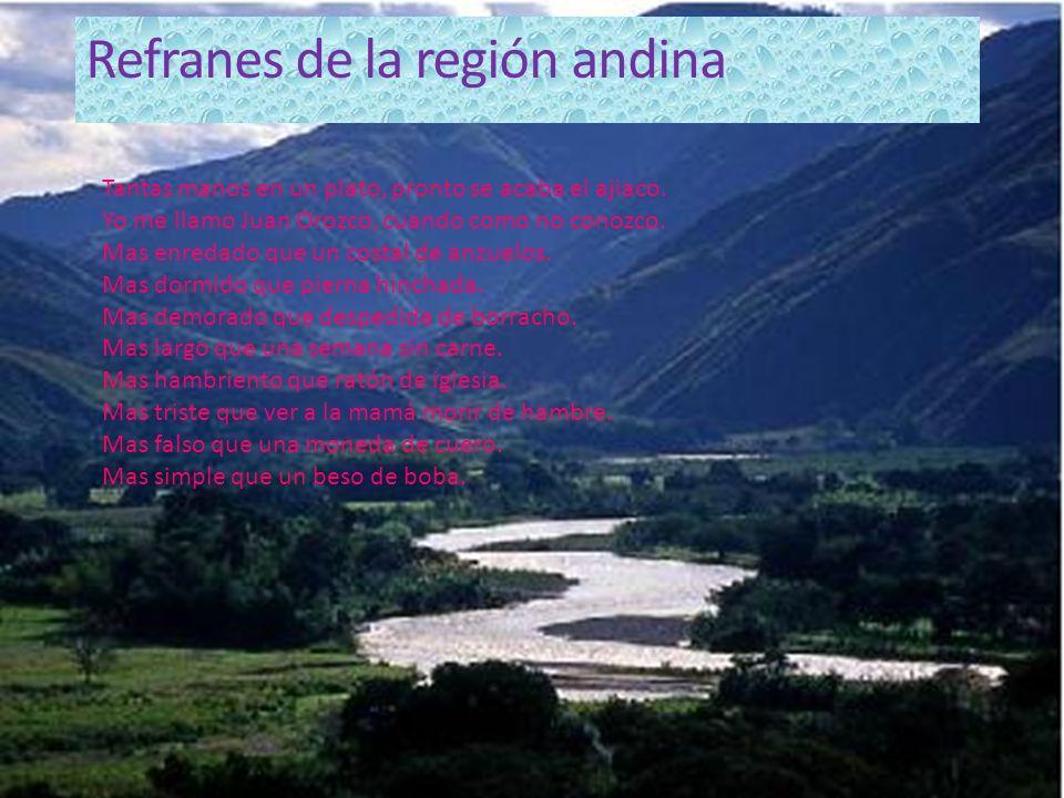 Refranes de la región andina Tantas manos en un plato, pronto se acaba el ajiaco.