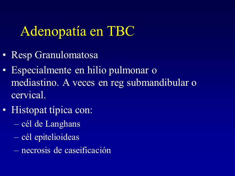 Adenopatía TBC Clínica: –Dolor variable –Piel sana o rojiza –A veces síntomas generales: tos, fiebre.