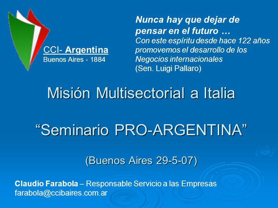 CCI- Argentina Buenos Aires - 1884 Nunca hay que dejar de pensar en el futuro … Con este espíritu desde hace 122 años promovemos el desarrollo de los Negocios internacionales (Sen.