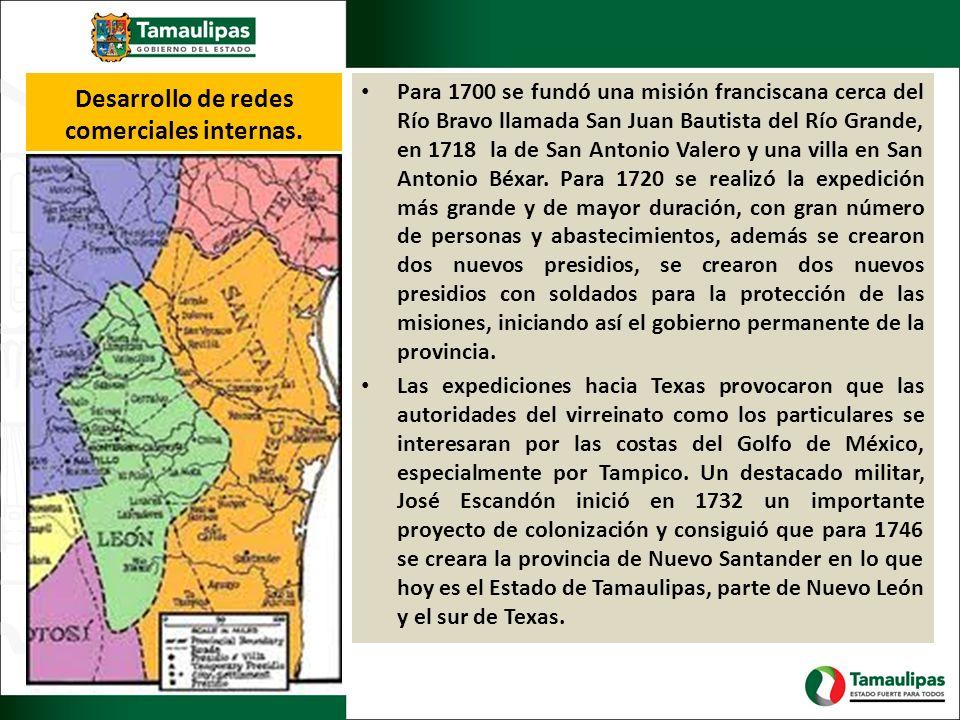 Desarrollo de redes comerciales internas. Para 1700 se fundó una misión franciscana cerca del Río Bravo llamada San Juan Bautista del Río Grande, en 1