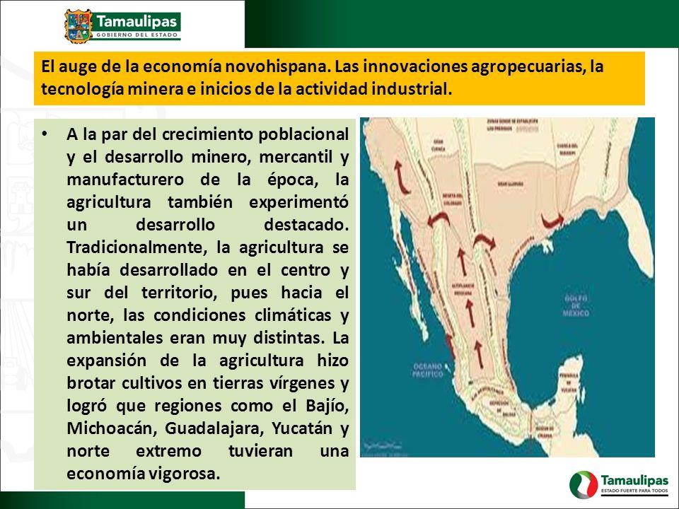 El auge de la economía novohispana. Las innovaciones agropecuarias, la tecnología minera e inicios de la actividad industrial. A la par del crecimient