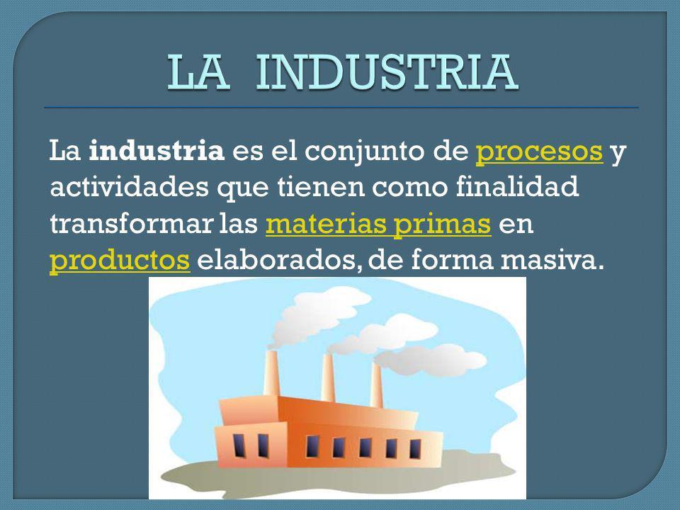 La industria es el conjunto de procesos y actividades que tienen como finalidad transformar las materias primas en productos elaborados, de forma masiva.