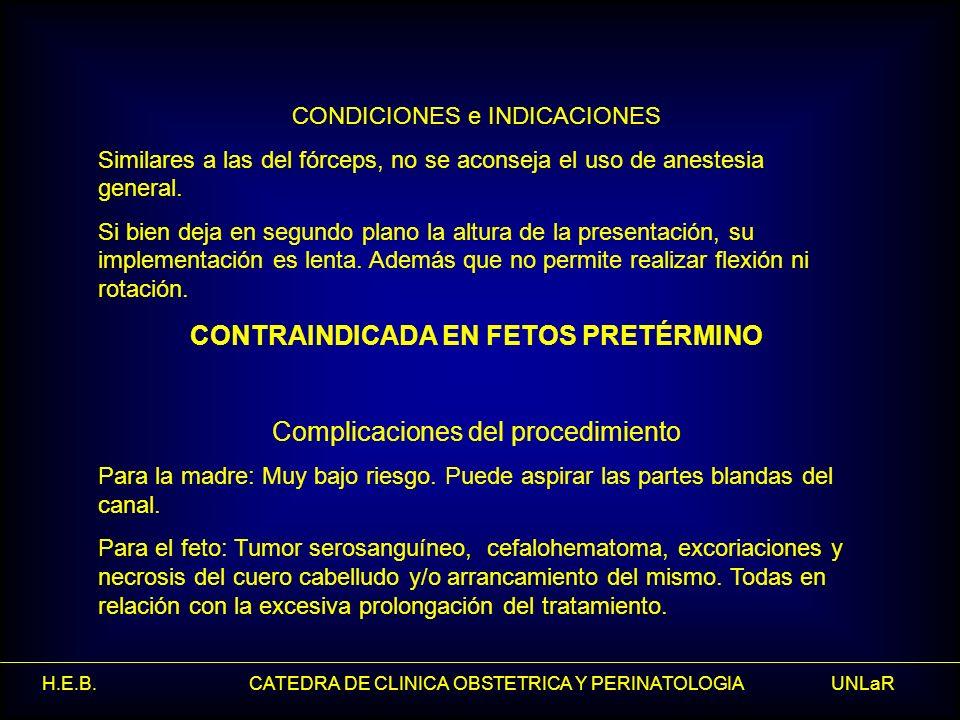 H.E.B. CATEDRA DE CLINICA OBSTETRICA Y PERINATOLOGIA UNLaR CONDICIONES e INDICACIONES Similares a las del fórceps, no se aconseja el uso de anestesia