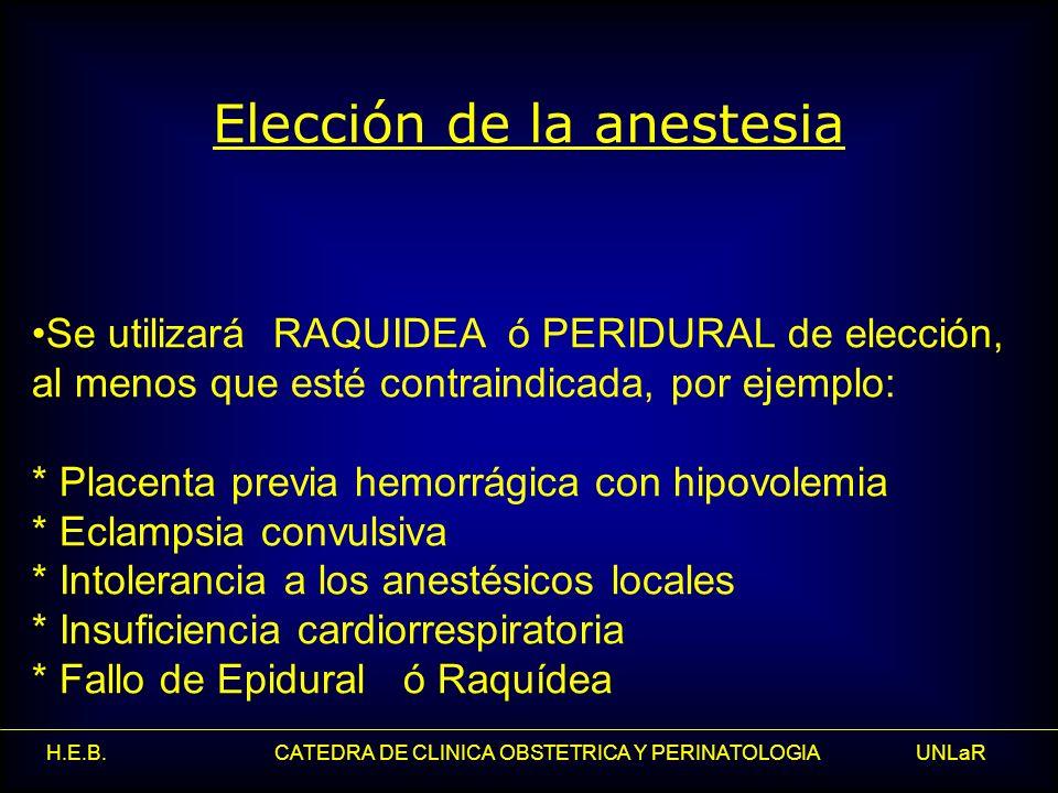 H.E.B. CATEDRA DE CLINICA OBSTETRICA Y PERINATOLOGIA UNLaR Elección de la anestesia Se utilizará RAQUIDEA ó PERIDURAL de elección, al menos que esté c