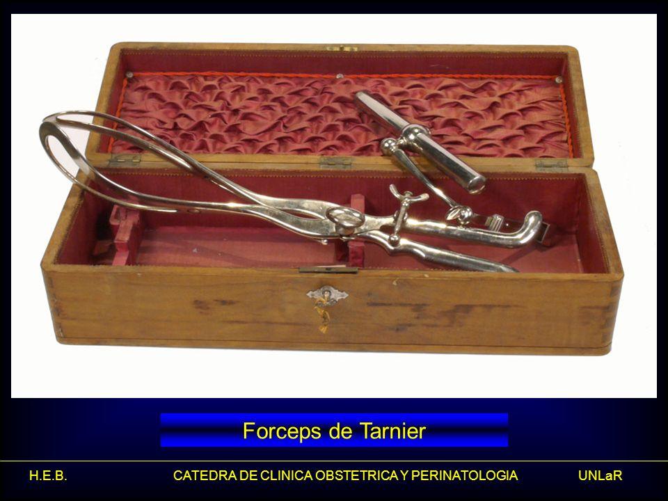 H.E.B. CATEDRA DE CLINICA OBSTETRICA Y PERINATOLOGIA UNLaR Forceps de Tarnier