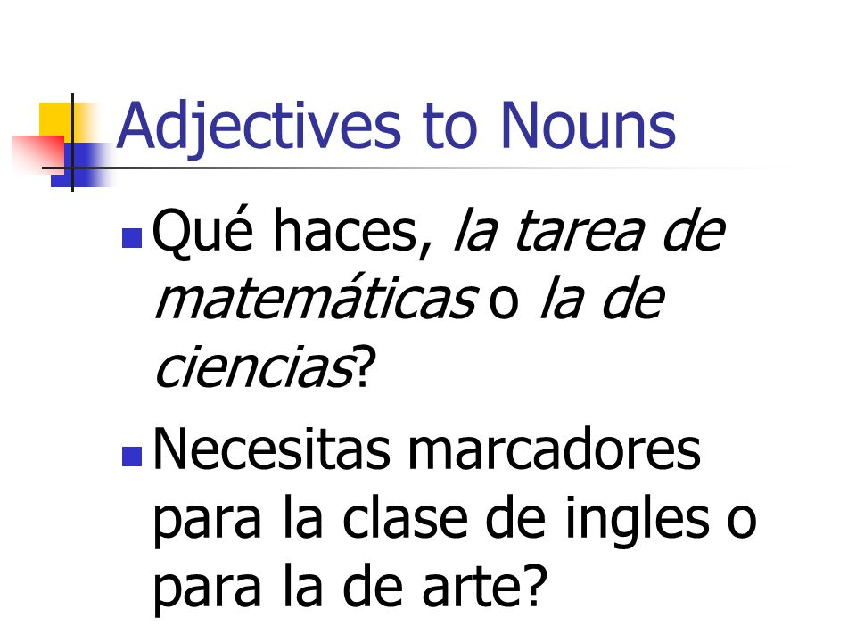 Adjectives to Nouns We can do the same thing with what we call a prepositional phrase, or a description that begins with de.