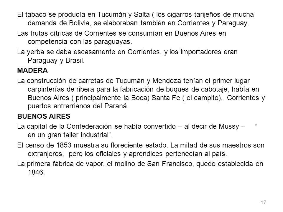 El tabaco se producía en Tucumán y Salta ( los cigarros tarijeños de mucha demanda de Bolivia, se elaboraban también en Corrientes y Paraguay. Las fru