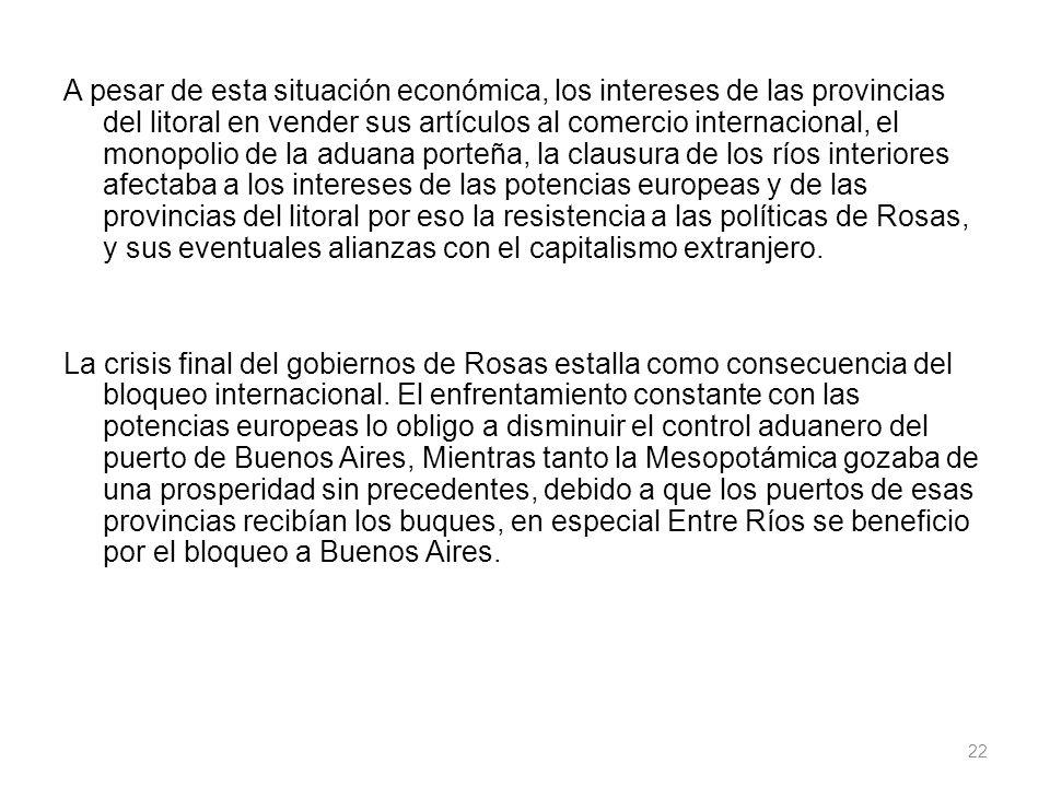 Concluido el bloqueo se regresa a la situación anterior donde el puerto de Buenos Aires era el centro único de trafico comercial, esto, obliga a sublevarse a Urquiza.